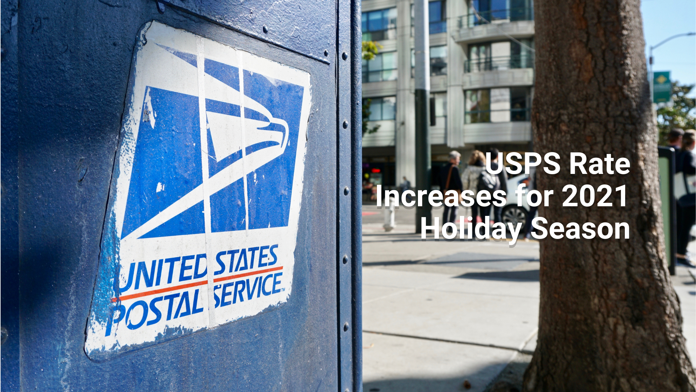 USPS Rate Increases for 2021 Holiday Season